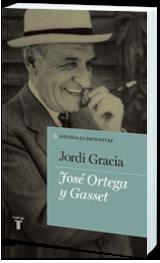 Jordi Gracia: José Ortega y Gasset