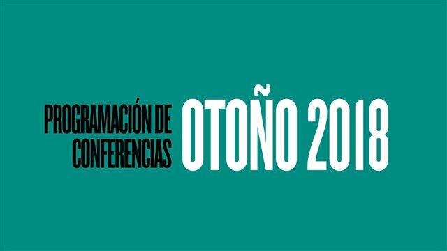OTOÑO 2018. Avance de programación de Conferencias